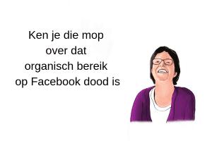 Ken je die mop over dat organisch bereik op Facebook dood is